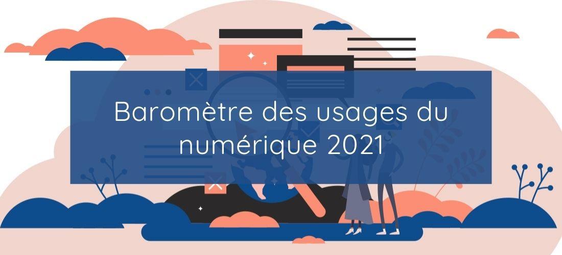 Baromètre des usages du numérique 2021 - Agence Uccello