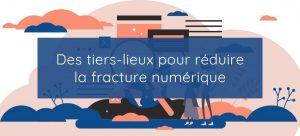 Des tiers-lieux pour réduire la fracture numérique - Actu numérique - Agence Uccello
