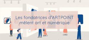 Les fondatrices d'ARTPOINT mêlent art et numérique