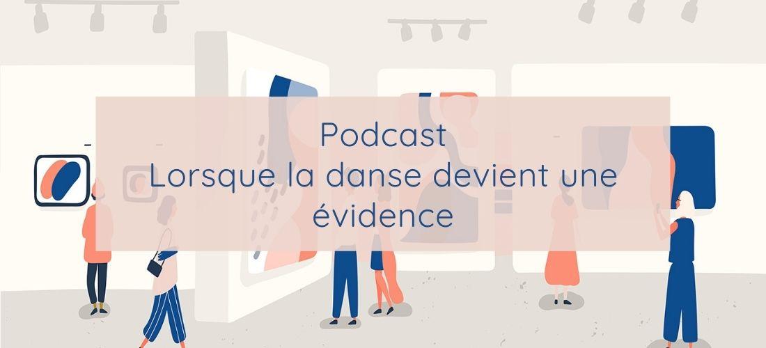 Podcast Lorsque la danse devient une évidence - Actu de l'art