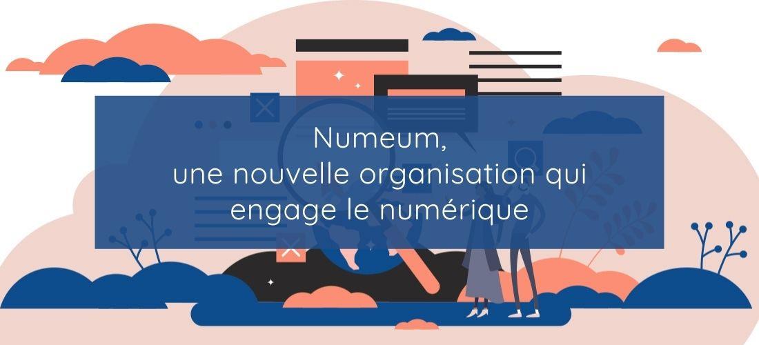 Actualite numerique - Numeum, une nouvelle organisation qui engage le numérique